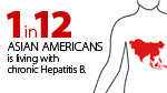1 in 12 Asian Americans is living with chronic Hepatitis B.