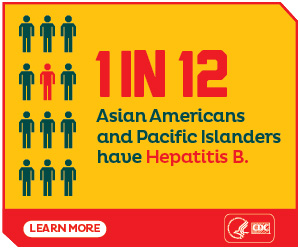 1 in 12 Asian Americans and Pacific Islanders have Hepatitis B.