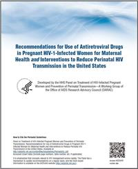 Thumbnail image of Recommendations for Use of Antiretroviral Drugs in Pregnant HIV-1-Infected Women for Maternal Health and Interventions to Reduce Perinatal HIV Transmission in the United States