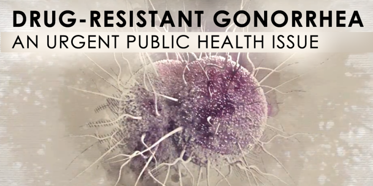 Drug-Resistant Gonorrhea: An Urgent Public Health Issue. Go to Youtube Video.