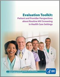 Thumbnail image of Evaluation Toolkit: Patient and Provider Perspectives about Routine HIV Screening in Health Care Settings