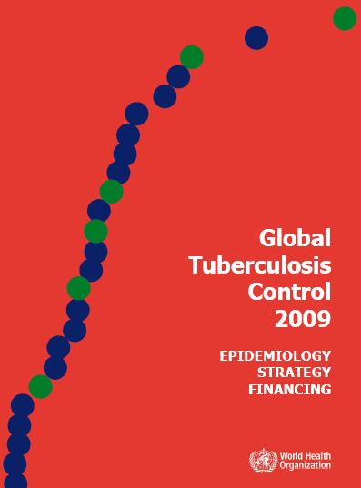 WHO report 2009: Global Tuberculosis Control: Epidemiology, Strategy, Financing
