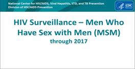 Slide Set: HIV Surveillance-Men Who Have Sex with Men (MSM) through 2017. Go to slide set.
