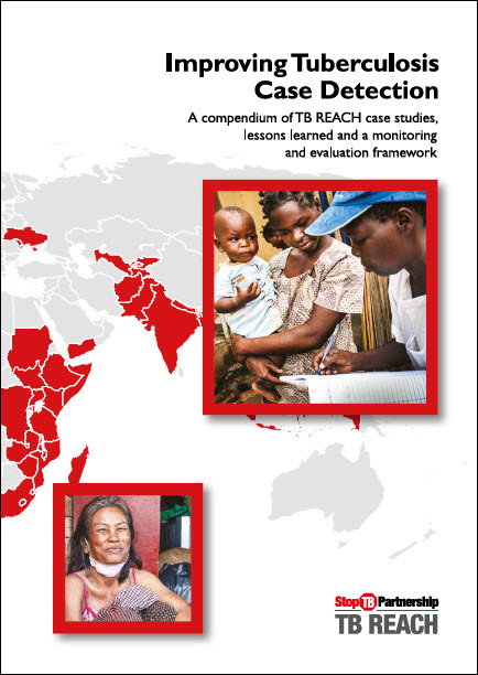 Improving Tuberculosis Case Detection: A Compendium of TB REACH Case Studies, Lessons Learned and a Monitoring and Evaluation Framework