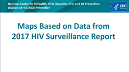 Slide Set: Maps Based on Data from 2017 HIV Surveillance Report. Go to slide set.