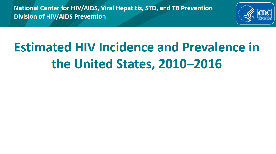 Estimated HIV Incidence and Prevalence in the United States, 2010–2016. Go to slide set.