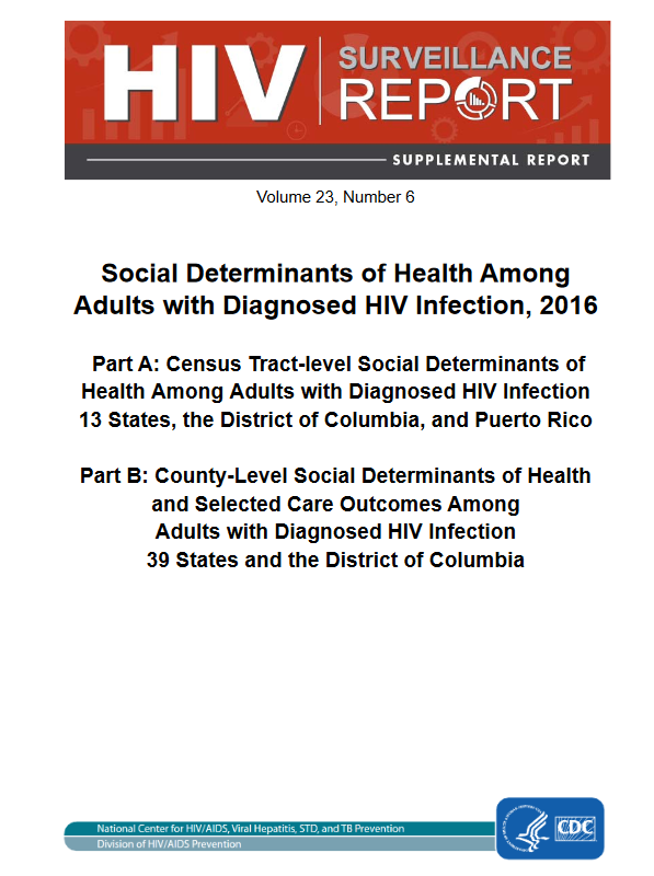 Surveillance Report: Social Determinants of Health Among Adults with Diagnosed HIV Infection, 2016. Go to report.