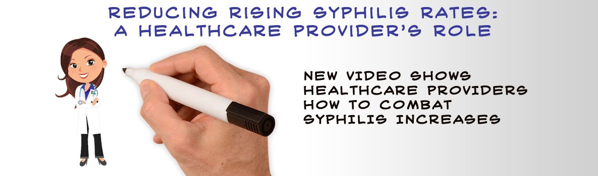 Reducing Syphilis Rates: A Healthcare Provider's Role. Go to video.