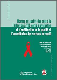 Thumbnail image of Normes de Quality des Soins de l'Infection a VIH: Outils d'Evaluation et d'Amelioration de la Qualite et d'Accrediation des Services de Sante