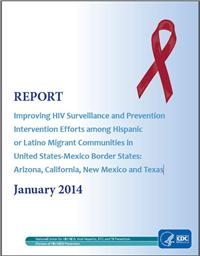 Thumbnail image of Improving HIV Surveillance and Prevention Intervention Efforts among Hispanic or Latino Migrant Communities in United States-Mexico Border States: Arizona, California, New Mexico and Texas