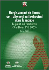 Thumbnail image of Elargissement de l'acces au traitement antiretroviral dans le monde: Le point sur l'initiative 3 millions d'ici 2005