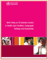Thumbnail image of WHO Policy on TB Infection Control in Health-Care Facilities, Congregate Settings and Households