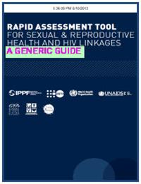 Thumbnail image of Rapid Assessment Tool for Sexual & Reproductive Health and HIV Linkages: A Generic Guide
