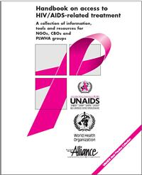 Thumbnail image of Handbook on Access to HIV/AIDS-Related Treatment: A Collection of Information, Tools and Resources for NGOs, CBOs and PLWHA Groups