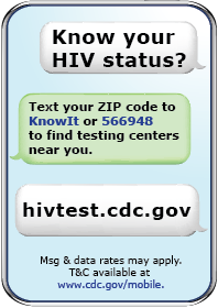 Know Your HIV Status… Text your zip code to KnowIt or 566948… to find HIV Test Centers near you. hivtest.cdc.gov