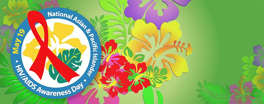 May 19 National Asian & Pacific Islander HIV/AIDS Awareness Day